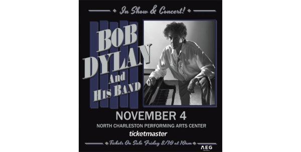 None - Bob Dylan at the North Charleston Performing Arts Center on Sunday, November 4th!