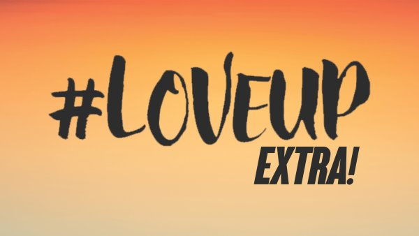 image for #LoveUp Extra!