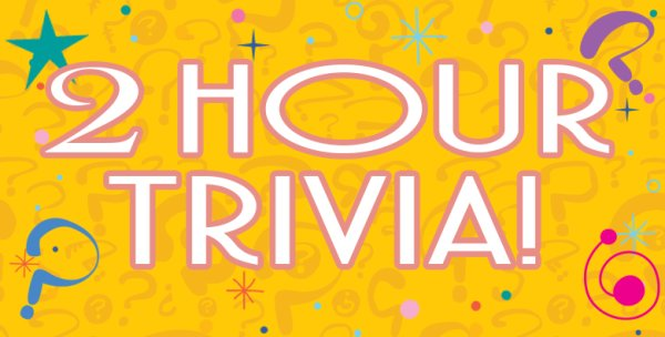 None - 2-hour trivia