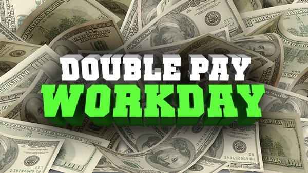 None -   Double Pay Workday- Win $1,000!