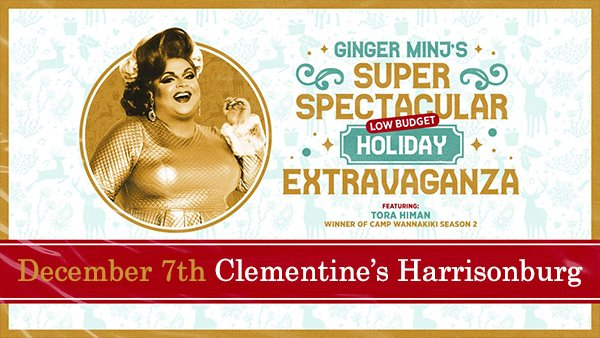 None - Win tickets to Ginger Minj's Super Spectacular Holiday Extravaganza!