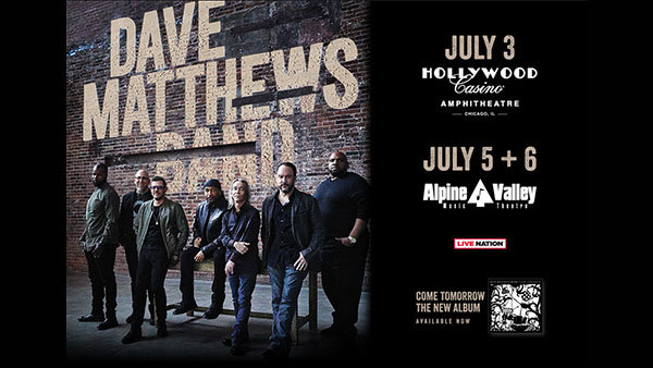 None -     Win Tickets: Dave Matthews Band at the Alpine Valley Music Theater 7.6.19!