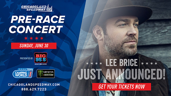 None - Win Tickets: Lee Brice at Chicagoland Speedway on 6.30.19!