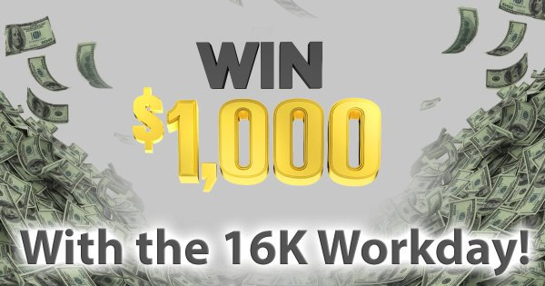None - Win $1,000 with the 16K Workday!