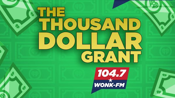 None - The Thousand Dollar Grant on 104-7 WONK-FM
