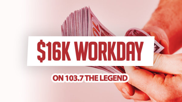 None -  $16K Workday On 103.7 The Legend