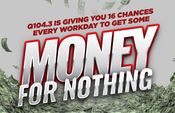 None - Q104.3 Wants to Give You Money For Nothing!