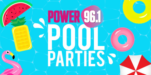 None -  Power 96.1 Pool Parties!