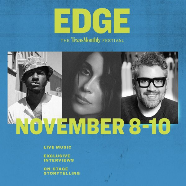 None - Win tickets to EDGE: The Texas Monthly Festival!