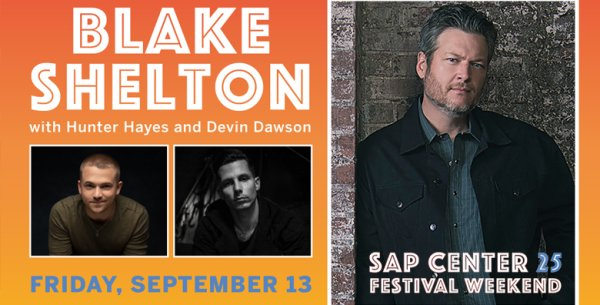 None - BLAKE SHELTON AT THE SAP CENTER!