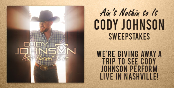 """None -   """"Ain't Nothin to It"""" Cody Johnson Sweepstakes"""