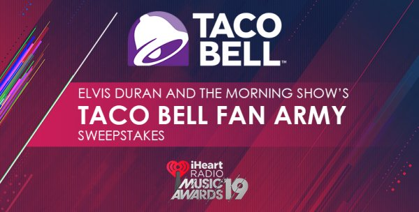 None -   Elvis Duran and The Morning Show's Taco Bell Fan Army Sweepstakes