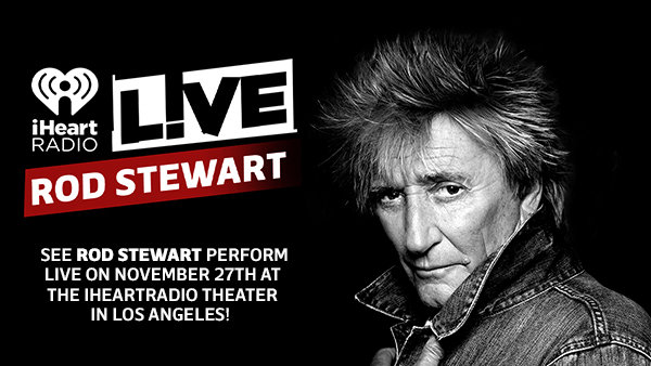 None - See Rod Stewart Perform LIVE On November 27th At The iHeartRadio Theater In Los Angeles!