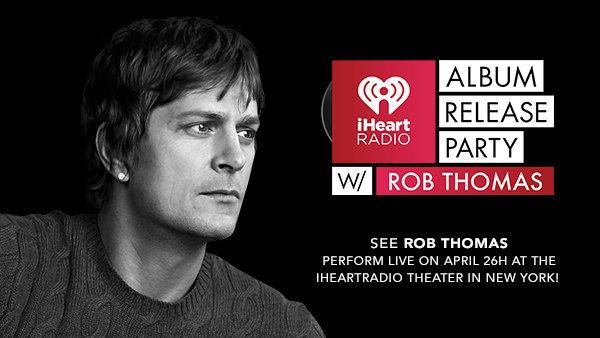 None - See Rob Thomas Perform LIVE On April 26th At The iHeartRadio Theater In New York!