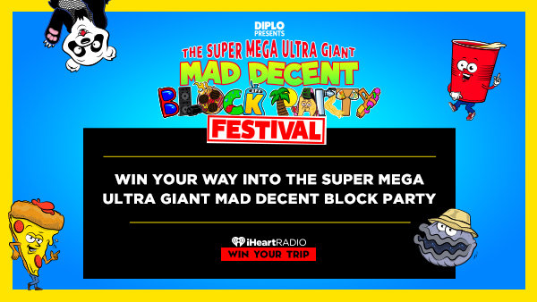 None - WIN YOUR WAY INTO THE SUPER MEGA ULTRA GIANT MAD DECENT BLOCK PARTY