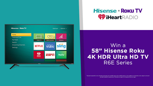 "None - Win a 58"" Hisense Roku 4K HDR Ultra HD TV R6E Series!"