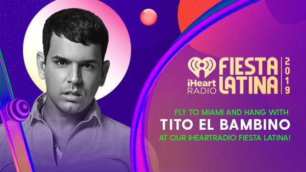 None - FLY TO MIAMI AND HANG WITH TITO EL BAMBINO AT OUR iHEARTRADIO FIESTA LATINA!
