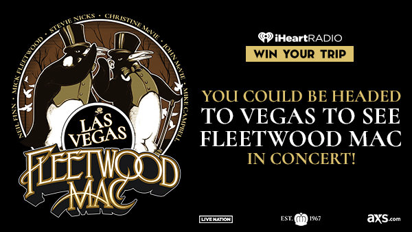 None - YOU COULD BE HEADED TO VEGAS TO SEE FLEETWOOD MAC IN CONCERT!
