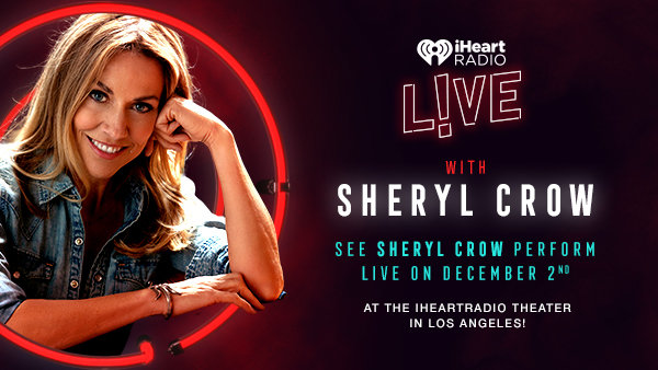 None - See SHERYL CROW Perform LIVE On December 2nd At The iHeartRadio Theater In Los Angeles!
