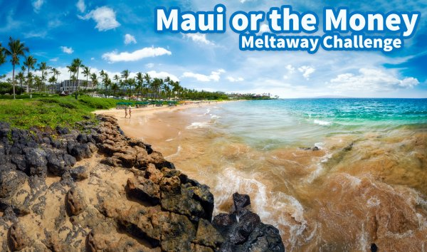 None - Maui or the Money Meltaway Challenge