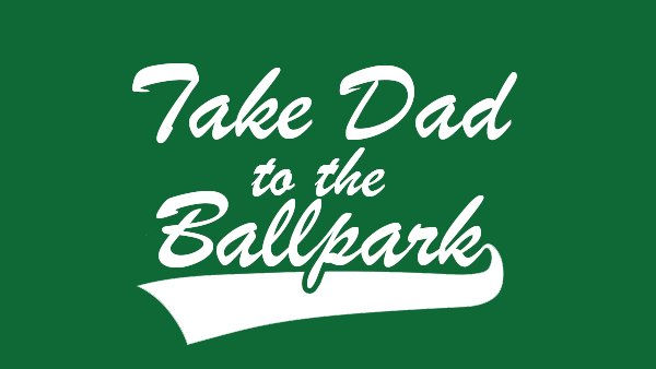 None - Take Dad to the Ballpark!