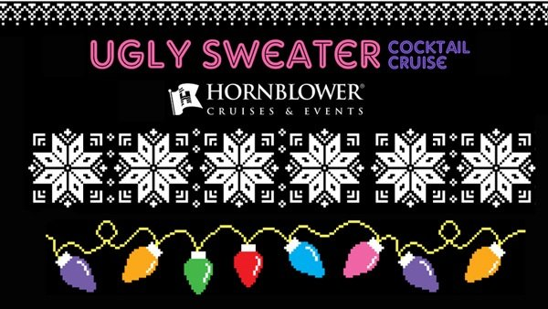 None -  Win tickets to Hornblower's Ugly Sweater Holiday Cocktail Cruise