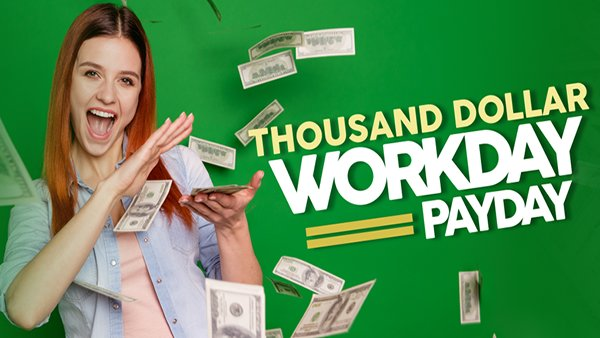 None - $1,000 Workday Payday!