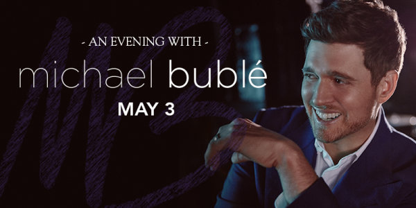 None - See Michael Buble LIVE!