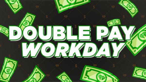 None - Double Pay Workday on BIG100