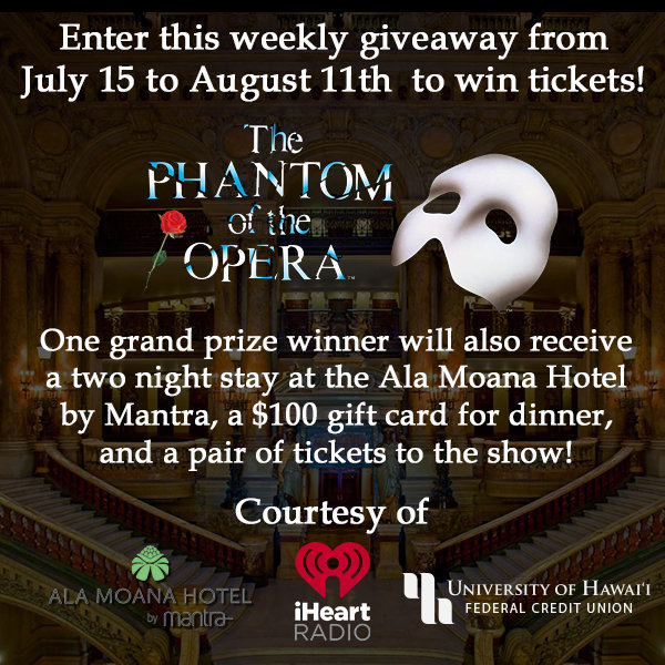 None - Enter to win tix to Phantom of the Opera, Grand Prize winner also gets Ala Moana Hotel stay & dinner!