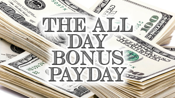 None - Win an All Day Bonus Pay Day