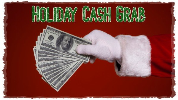 None - Holiday Cash Grab