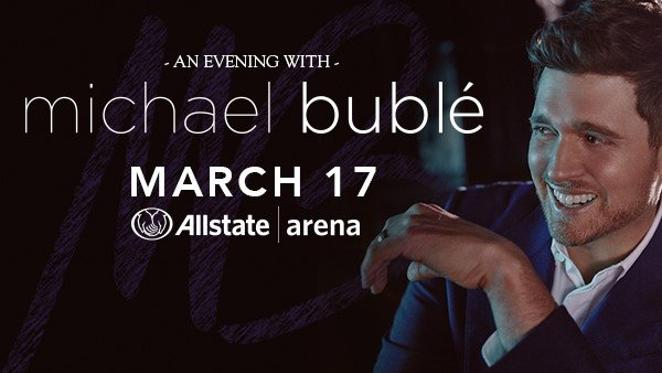 None -       Enter to win a pair of tickets to Michael Buble' at Allstate Arena