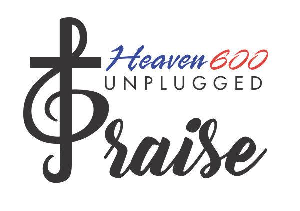 None - Win Heaven 600 Unplugged Praise Passes!