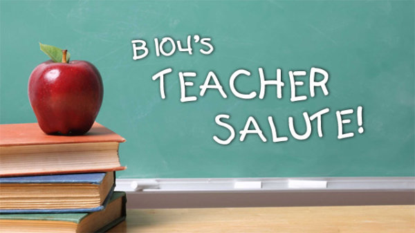 None -  B104 Teacher Salute: Nominate Your Favorite Teacher!