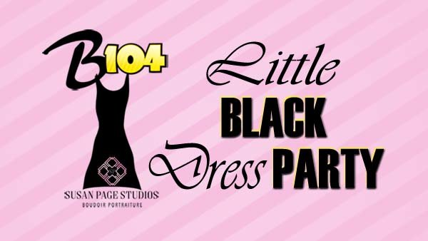 First Ever - B104 Little Black Dress Party!