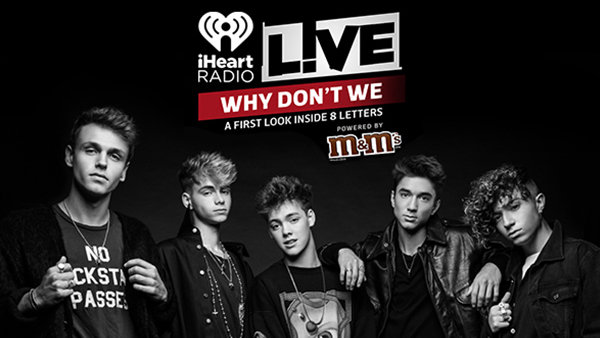 None -  iHeartRadio Live with Why Don't We Powered By M&M'S: A First Look Inside 8 Letters