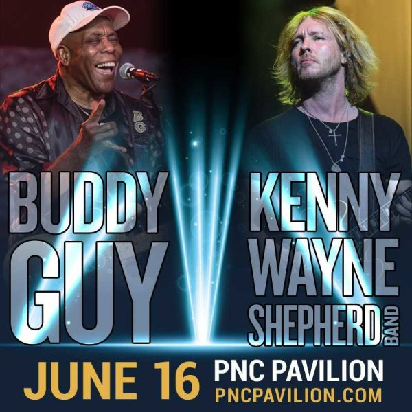 None - Win a pair of tickets to see Buddy Guy & Kenny Wayne Shepherd Band at PNC Pavilion!