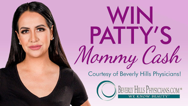 None -  Win Patty's Mommy Cash Courtesy of Beverly Hills Physicians!