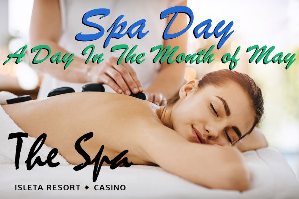 None - A Spa Day A Day In The Month Of May Brought To You By The Spa at Isleta Casino!