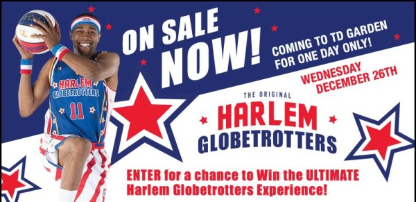 None -  Enter to win in a Family 4 Pack and Magic Passes to the Harlem Globetrotters on December 26th at TD Garden!