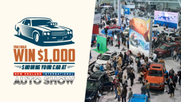 None -   Enter for your chance to show your car at The New England International Auto Show!