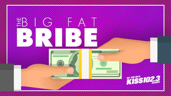 None - The Big Fat Bribe!
