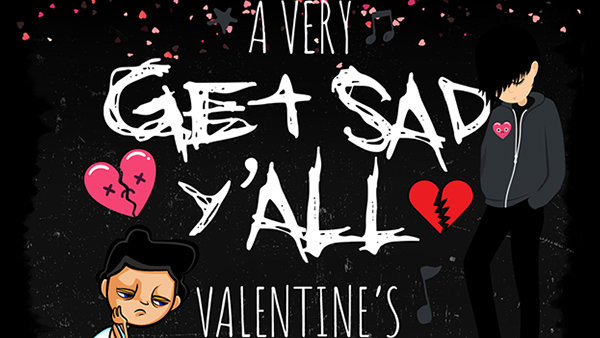 None - A Very Get Sad Y'all Valentine's