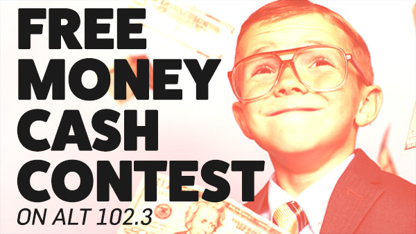 None -  Listen To Win $1000 in the FREE MONEY CASH CONTEST on Alt 102.3!