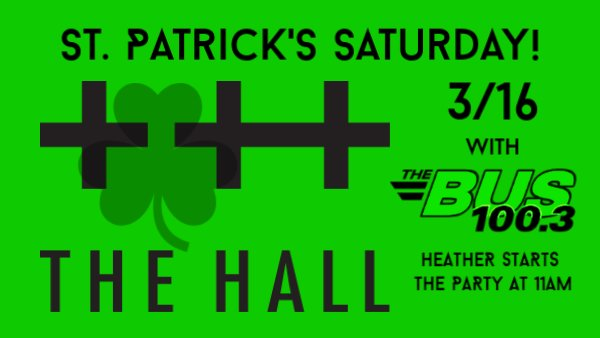 None - Win VIP Status at THE HALL for St. Patrick's Saturday!