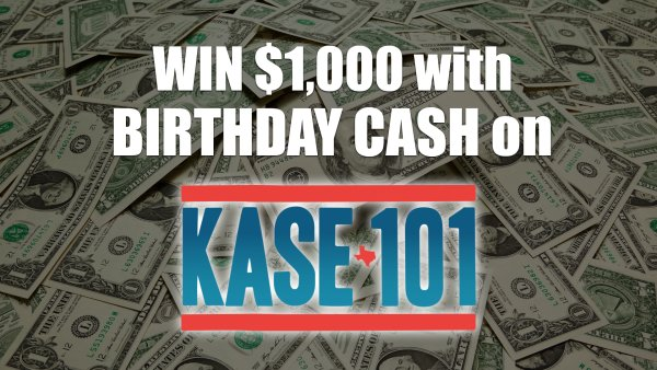 None - Listen to Win $1,000 Every Hour with Birthday Cash on KASE 101!