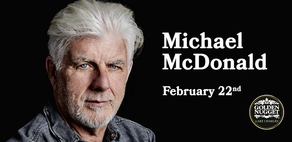 None - Michael McDonald Feb. 22nd Golden Nugget, Lake Charles