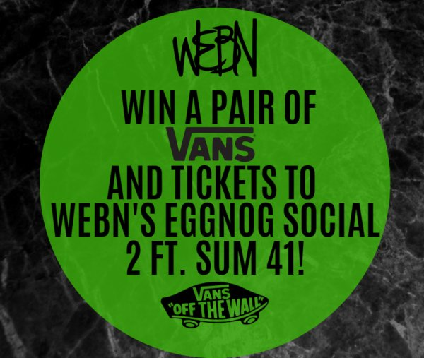 None - Win a Pair of VANS and Tickets to the Eggnog Social 2 ft. Sum 41