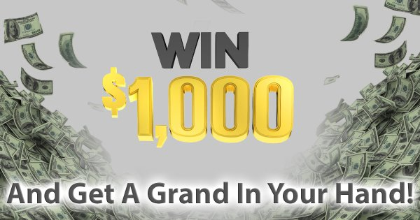 None - Win $1,000, and get A Grand In Your Hand!